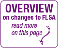 An overview of FLSA changes is on this webpage; keep reading