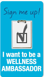 Go to the sign up form to join Wellness Ambassadors.