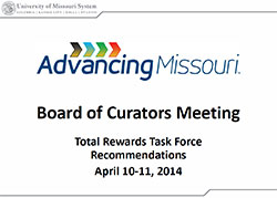 A presentation of the recommendations of the University of Missouri Total Rewards Ad Hoc Task Force, delivered at the Board of Curators Meeting, Apr. 10-11, 2014